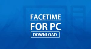 facetime app download for Windows 10